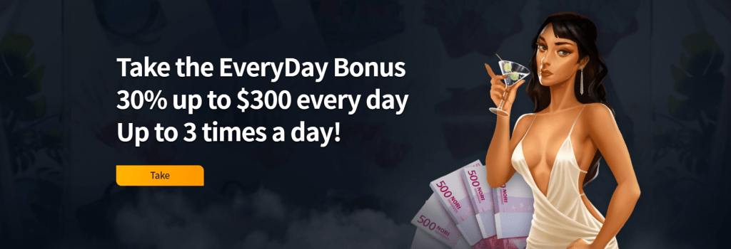 30% up to $300 every day Up to 3 times a day